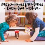 Las reuniones familiares – Disciplina Positiva